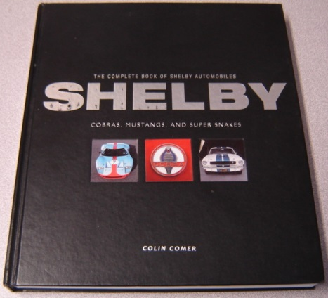 Image for The Complete Book of Shelby Automobiles: Cobras, Mustangs, and Super Snakes (Complete Book Series)