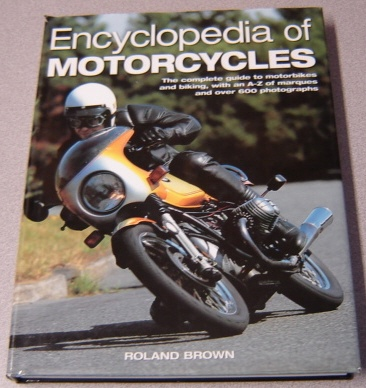 Image for Encyclopedia Of Motorcycles: The Complete Guide To Motorbikes And Biking, With An A-z Of Marques And Over 600 Photographs