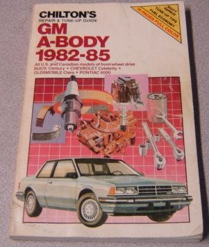 Image for Chilton's GM A-Body 1982-85, Buick Century, Chevrolet Celebrity, Oldsmobile Ciera, Pontiac 6000