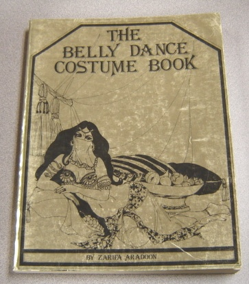 Image for The Belly Dance Costume Book: All Of The Lore, Lure, And Merriment Of Making A Costume