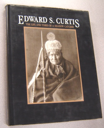 Image for Edward S. Curtis: The Life And Times Of A Shadow Catcher