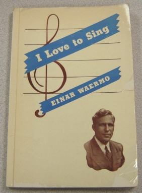 Image for I Love To Sing: Life Experiences Of Einar Waermo