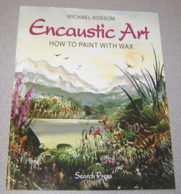 Image for Encaustic Art: How to Paint with Wax