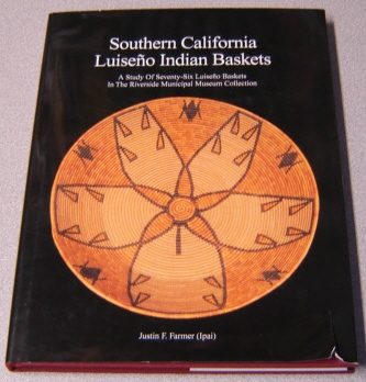 Image for Southern California Luiseno Indian Baskets: A Study Of Seventy-six Luiseno Baskets In The Riverside Municipal Museum Collection; Signed