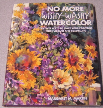 Image for No More Wishy-washy Watercolor: Discover Ways To Make Your Paintings More Vibrant And Compelling