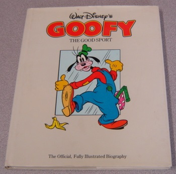 Image for Walt Disney's Goofy The Good Sport: The Official, Fully Illustrated Biography
