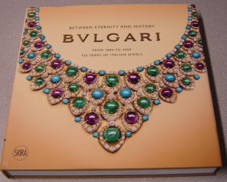 Image for Between Eternity And History: Bulgari, From 1884 To 2009, 125 Years Of Italian Jewels