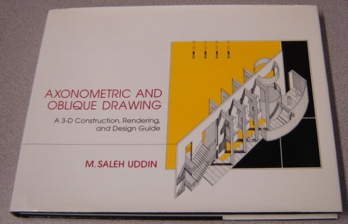 Image for Axonometric and Oblique Drawing: A 3-D Construction, Rendering, and Design Guide