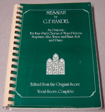 Image for Messiah: An Oratorio For Four-part Chorus Of Mixed Voices, Soprano, Alto, Tenor, And Bass Soli And Piano; Edited From The Original Score; Vocal Score, Complete