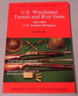 Image for U. S. Winchester Trench And Riot Guns And Other U. S. Combat Shotguns (for Collectors Only)