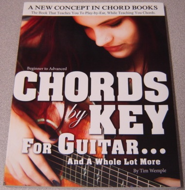 Image for Chords By Key For Guitar . . . And A Whole Lot More: The Book That Teaches You To Play-by-ear, While Teaching You Chords, Beginner To Advanced