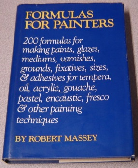 Image for Formulas For Painters: 200 Formulas For Making Paints, Glazes, Mediums, Varnishes, Grounds, Fixatives, Sizes And Adhesives For Tempera, Oil, Acrylic, Gouache, Pastel, Encaustic, Fresco & Other Painting Techniques