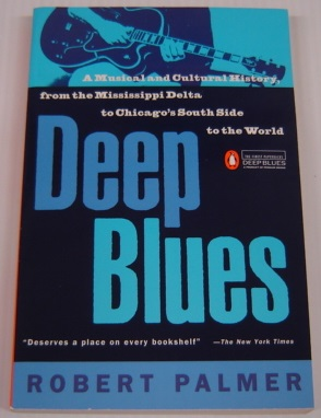 Image for Deep Blues: A Musical And Cultural History, From The Mississippi Delta To Chicago's South Side To The World