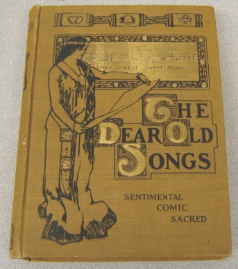 Image for The Dear Old Songs:   Sweet Melodies For The Home, Sentimental, Comic, Sacred