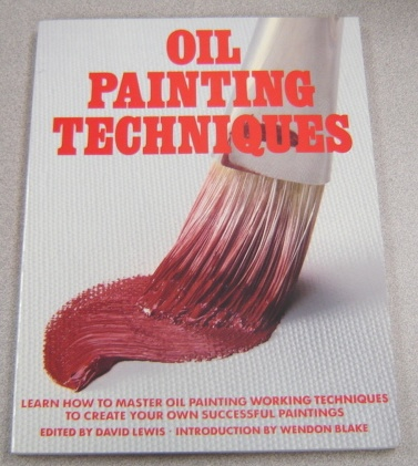 Image for Oil Painting Techniques: Learn How to Master Oil Painting Working Techniques to Create Your Own Successful Paintings