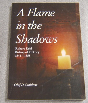 Image for A Flame In The Shadows: Robert Reid, Bishop Of Orkney 1541-1558