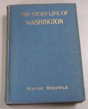 Image for The Story-Life of Washington: A Life-History in Five Hundred True Stories, Selected from Original Sources and Fitted Together in Order