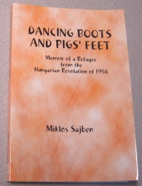 Image for Dancing Boots And Pigs' Feet: Memoir Of A Refugee From The Hungarian Revolution Of 1956