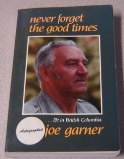 Image for Never Forget The Good Times: A Story Of Life In British Columbia; Signed