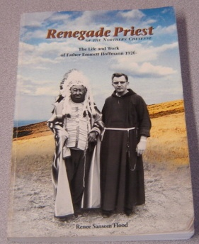 Image for Renegade Priest Of The Northern Cheyenne: The Life And Work Of Father Emmett Hoffmann 1926-