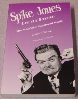 Image for Spike Jones Off the Record : The Man Who Murdered Music (Vintage Comedy Series)