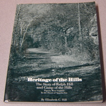 Image for Heritage Of The Hills: The Story Of Ralph Hill And Camp Of The Hills, Pigeon, West Virginia, In The Heart Of Appalachia; Signed