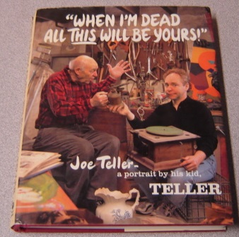 Image for When I'm Dead All This Will Be Yours: Joe Teller -- A Portrait By His Kid; Signed