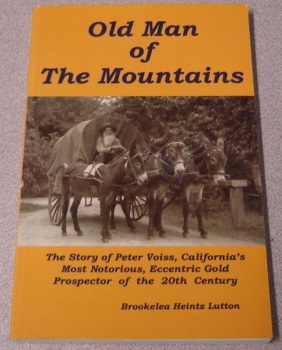 Image for Old Man Of The Mountains: The Story Of Peter Voiss, California's Most Notorious, Eccentric Gold Prospector Of The 20th Century; Signed