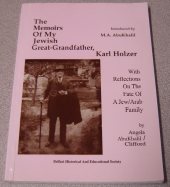 Image for The Memoirs of My Jewish Great-Grandfather, Karl Holzer: With Reflections on the Fate of a Jew/Arab Family and Appendix on the Exodus of Palestinians in 1948