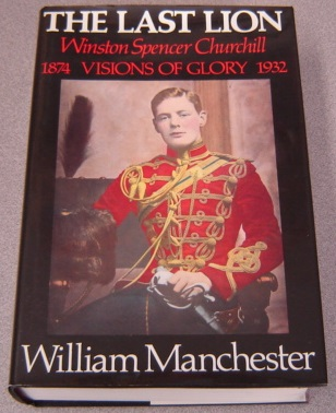 Image for The Last Lion: Winston Spencer Churchill: Visions of Glory 1874-1932