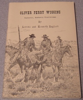Image for Oliver Perry Wiggins: Fantastic, Bombastic Frontiersman; Signed