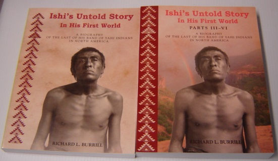 Image for Ishi's Untold Story in His First World: a Biography of the Last of His Band of Yahi Indians in North America, 2 Volume Set, Parts I, II, III, IV, V, VI