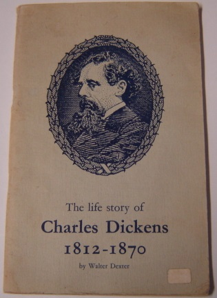Image for The Life Story of Charles Dickens 1812-1870: the Story of the Life of the World's Favourite Author