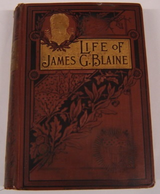 Image for Life Of James G. Blaine: Life And Public Services Of Hon. James G. Blaine, The Illustrious American Orator, Diplomat And Statesman