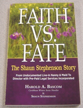 Image for Faith Vs. Fate: The Shaun Stephenson Story: From Undocumented Live-in Nanny & Maid To Director With Pre-paid Legal Services Incorporated