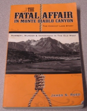 Image for The Fatal Affair In Monte Diablo Canyon: The Convict Lake Story - Robbery, Murder And Vengeance In The Old West; Signed