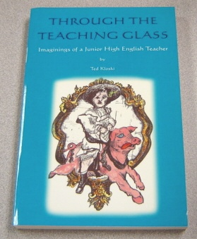 Image for Through The Teaching Glass: Imaginings Of A Junior High English Teacher