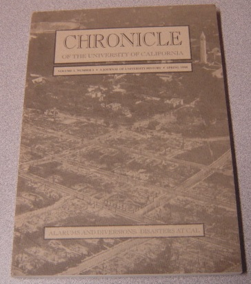 Image for Chronicle Of The University Of California: A Journal Of University History: Alarums and Diversions, Disasters at Cal: Volume 1, Number 1, Spring 1998