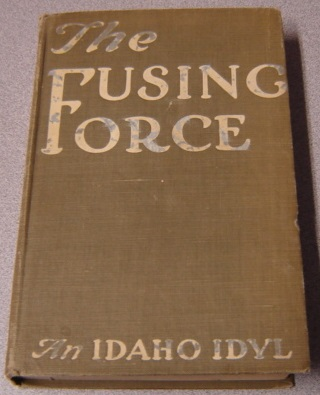 Image for The Fusing Force, An Idaho Idyl