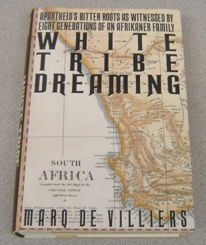 Image for White Tribe Dreaming : Apartheid's Bitter Roots as Witnessed by Eight Generations of an Afrikaner Family