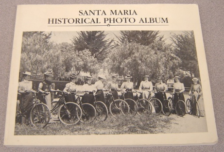 Image for Santa Maria Historical Photo Album:   A Century of Valley Photographs