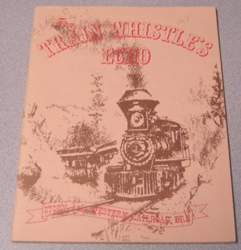 Image for The Train Whistle's Echo: Story Of The Western Railroad Era