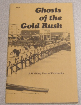 Image for Ghosts Of The Gold Rush: A Walking Tour Of Fairbanks