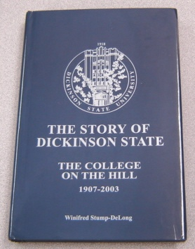 Image for The Story Of Dickinson State: The College On The Hill, 1907-2003