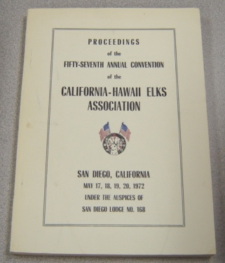 Image for Proceedings of the 57th Annual Convention of the California-Hawaii Elks Association, San Diego California, May 17-20, 1972, Under the Auspices of San Diego Lodge #168
