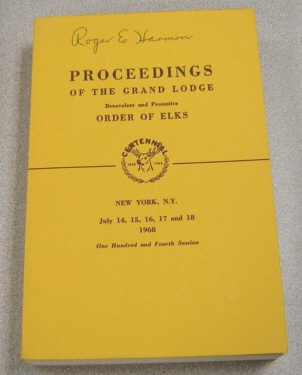 Image for Proceedings Of The Grand Lodge Benevolent & Protective Order Of Elks, New York, Ny July 14-18, 1968, One Hundred And Fourth Session
