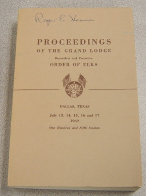 Image for Proceedings Of The Grand Lodge Benevolent & Protective Order Of Elks, Dallas, TX July 13-17, 1969, One Hundred And Fifth Session
