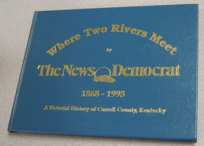 Image for Where Two Rivers Meet By the News Democrat, 1868-1993, a Pictorial History of Carroll County, Kentucky