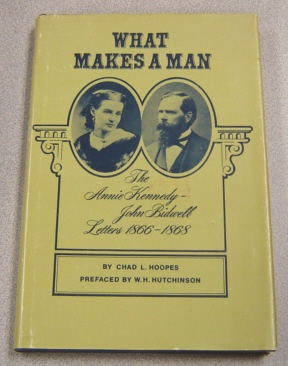 Image for What Makes A Man : The Annie E. Kennedy And John Bidwell Letters, 1866-1868