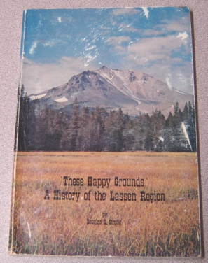 Image for These Happy Grounds: A History of the Lassen Region
